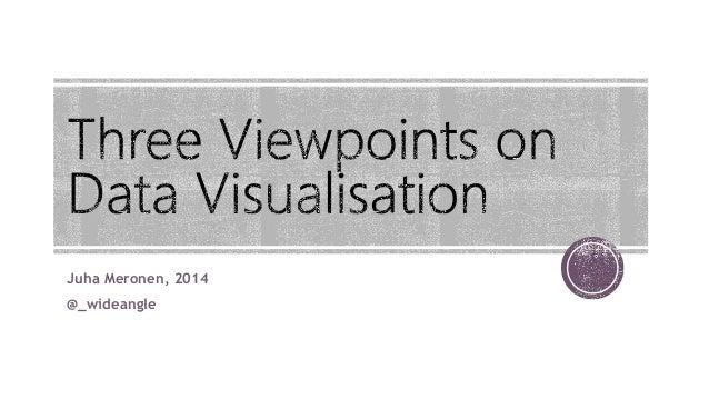 Three Viewpoints on Data Visualisation