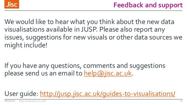 Feedback and support We would like to hear what you think about the new data visualisations available in JUSP. Please also...