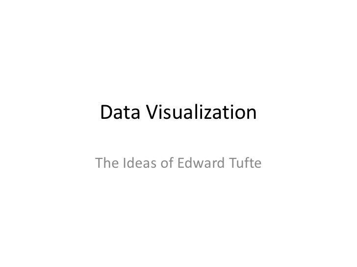 Data Visualization<br />The Ideas of Edward Tufte<br />