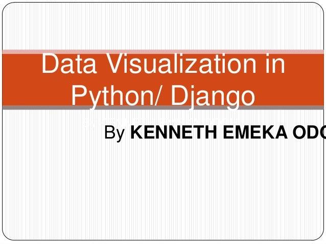 Data Visualization in  Python/ Django   By KENNETH EMEKA ODOH     By KENNETH EMEKA ODO