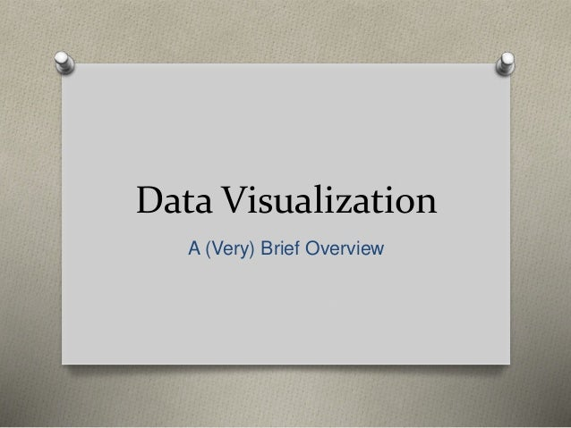 Data Visualization A (Very) Brief Overview