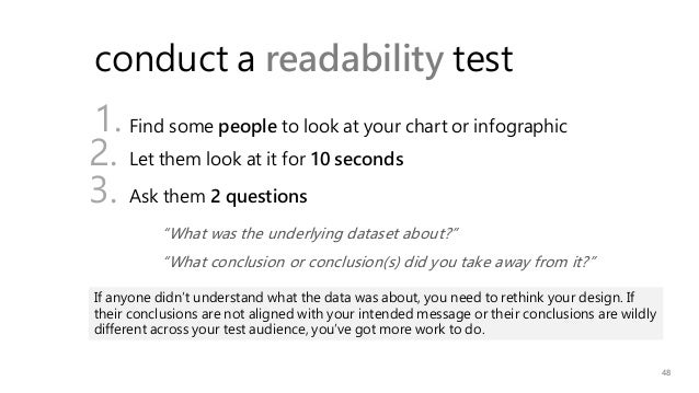 48 conduct a readability test Find some people to look at your chart or infographic Let them look at it for 10 seconds Ask...
