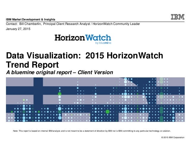 © 2015 IBM Corporation IBM Market Development & Insights Note: This report is based on internal IBM analysis and is not me...