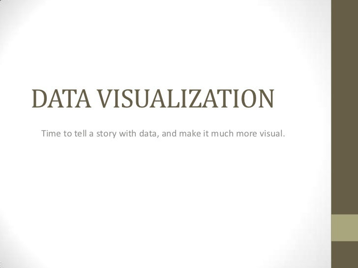 DATA VISUALIZATION<br />Time to tell a story with data, and make it much more visual. <br />