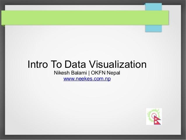 Intro To Data Visualization Nikesh Balami | OKFN Nepal www.neekes.com.np