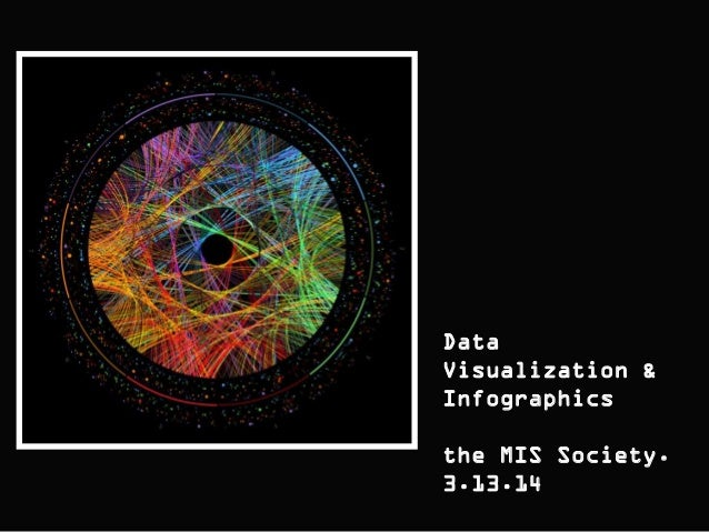 Data Visualization & Infographics the MIS Society. 3.13.14