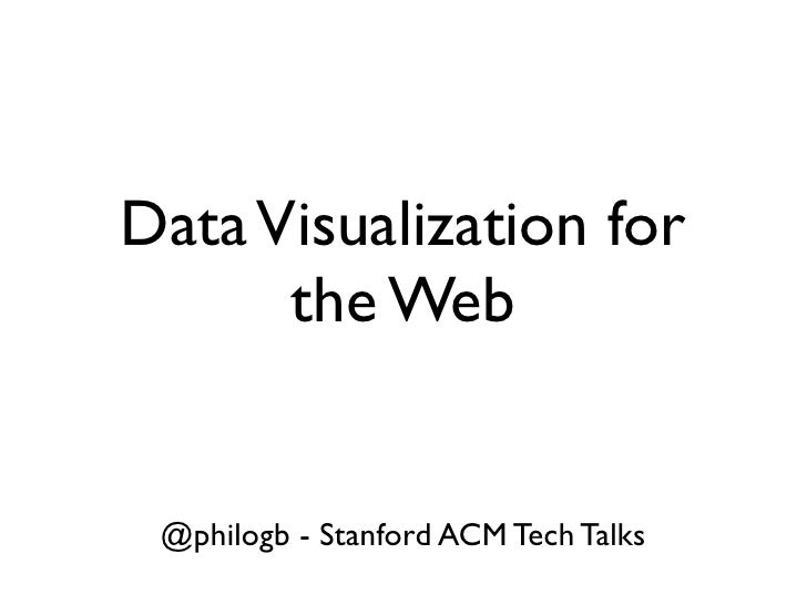 Data Visualization for      the Web @philogb - Stanford ACM Tech Talks