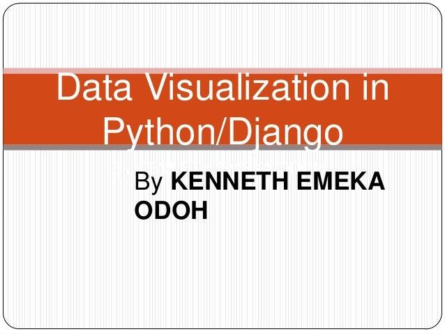 Data Visualization in  Python/Django   By KENNETH EMEKA ODOH     By KENNETH EMEKA     ODOH