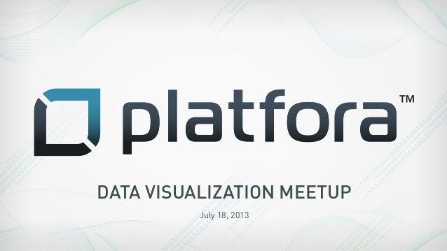 DATA VISUALIZATION MEETUP July 18, 2013