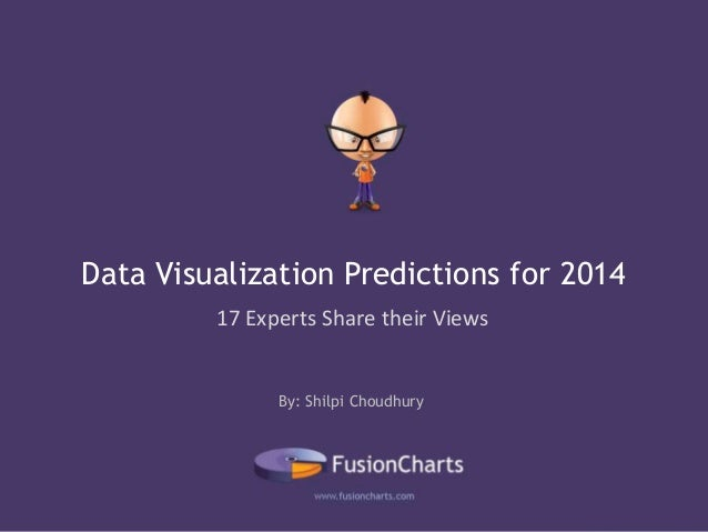 Data Visualization Predictions for 2014 17 Experts Share their Views  By: Shilpi Choudhury