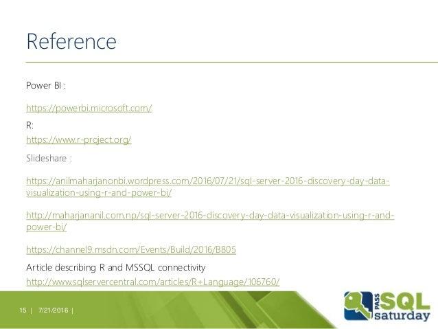Reference Power BI : https://powerbi.microsoft.com/ R: https://www.r-project.org/ Slideshare : https://anilmaharjanonbi.wo...
