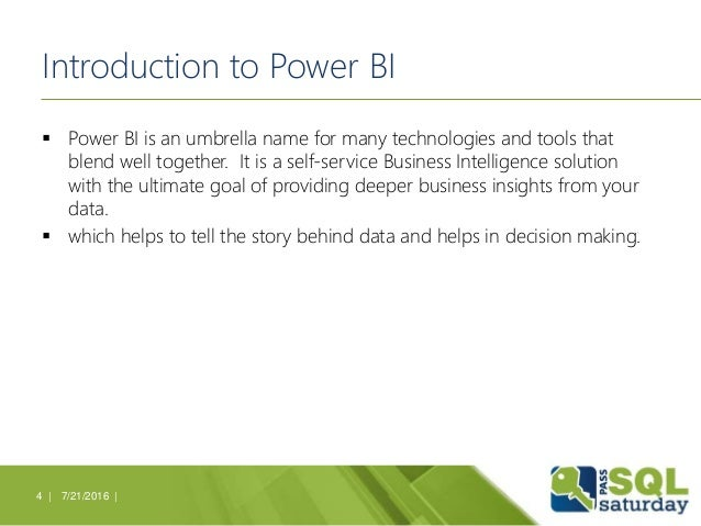 Introduction to Power BI  Power BI is an umbrella name for many technologies and tools that blend well together. It is a ...
