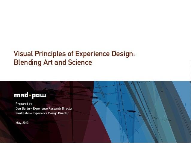 Visual Principles of Experience Design:Blending Art and SciencePrepared by:Dan Berlin – Experience Research DirectorPaul K...