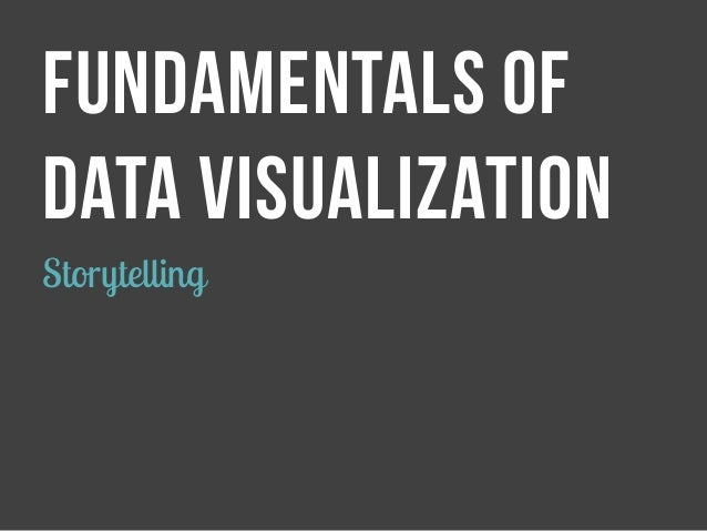 FUNDAMENTALS OF  DATA VISUALIZATION  Storytelling