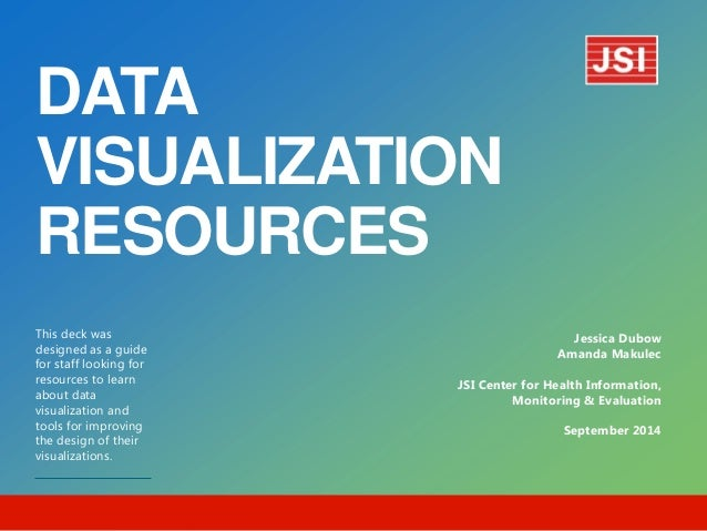 DATA VISUALIZATION RESOURCES  This deck was designed as a guide for staff looking for resources to learn about data visual...