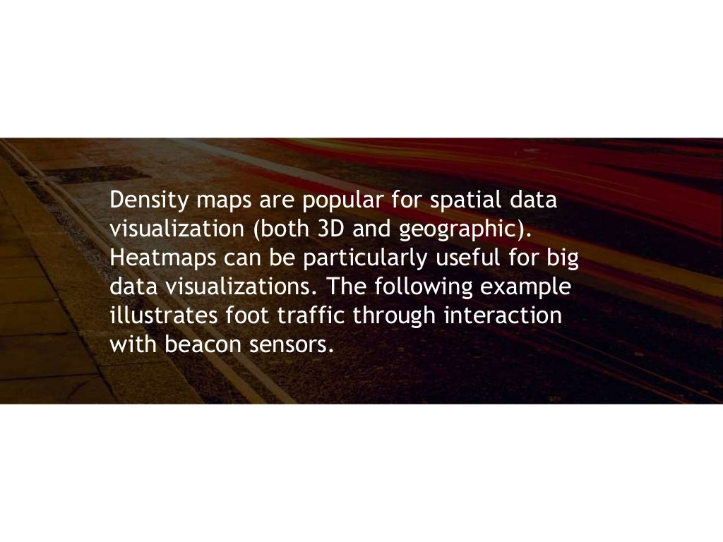 Density maps are popular for