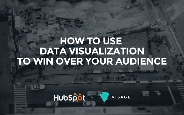 + HOW TO USE DATA VISUALIZATION TO WIN OVER YOUR AUDIENCE