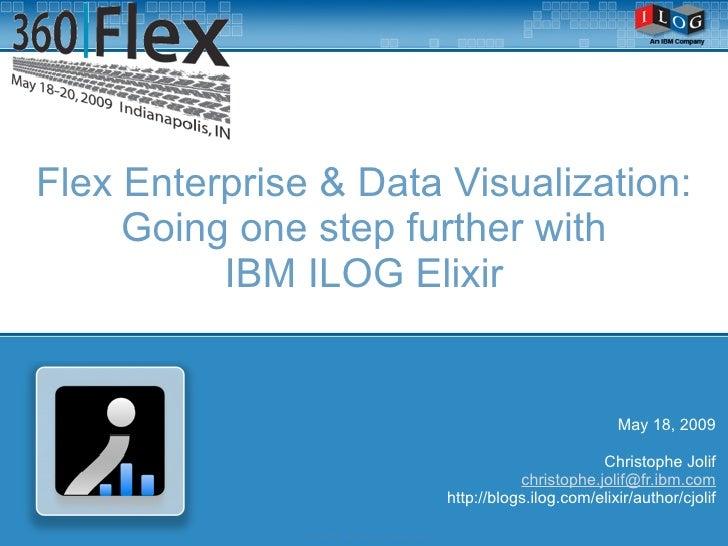 Flex Enterprise & Data Visualization:      Going one step further with           IBM ILOG Elixir                          ...