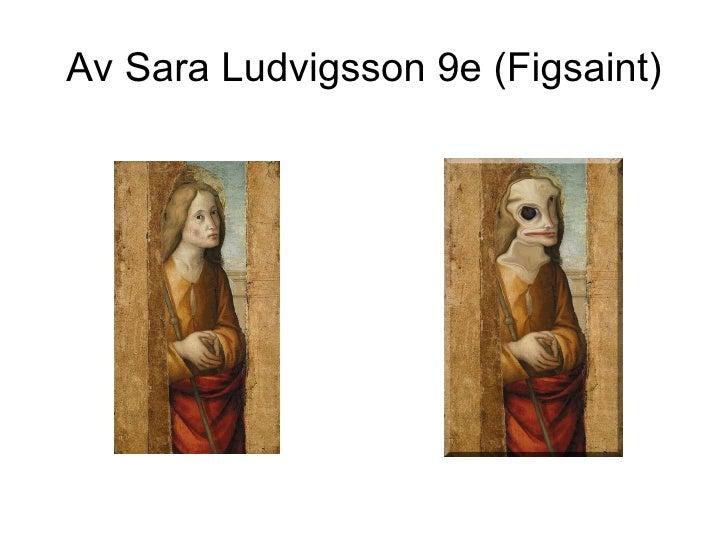 Av Sara Ludvigsson 9e (Figsaint)