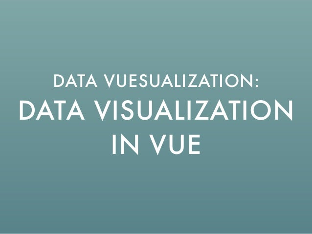 DATA VISUALIZATION IN VUE DATA VUESUALIZATION: