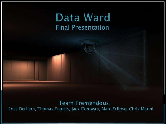 Final PresentationTeam Tremendous:Ross Derham, Thomas Francis, Jack Donovan, Marc Eclipse, Chris Marini