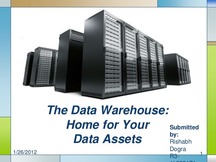 The Data Warehouse:               Home for Your    Submitted                                by:                DataLOGO   ...