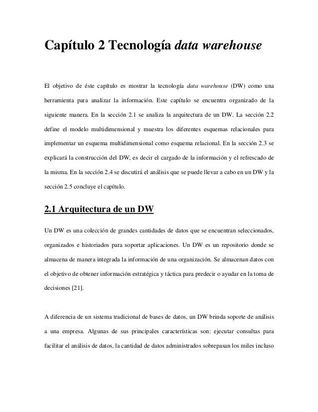 Capítulo 2 Tecnología data warehouse El objetivo de éste capítulo es mostrar la tecnología data warehouse (DW) como una he...