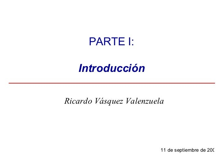 Ricardo Vásquez Valenzuela PARTE I: Introducción 27 de mayo de 2009