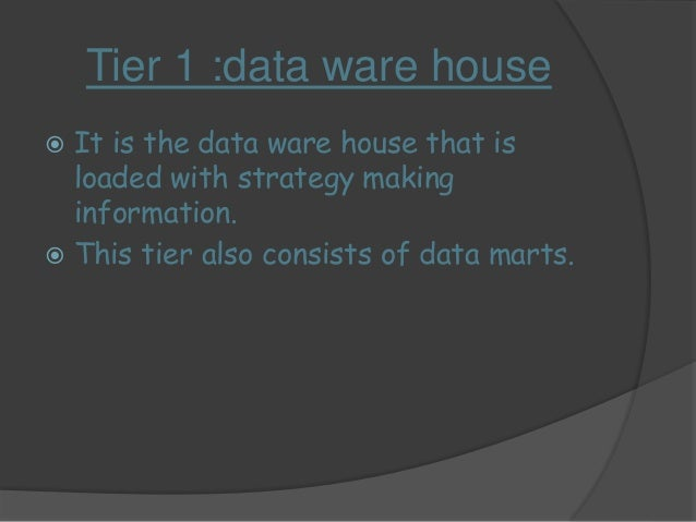 Tier 2   This tier consists of Olap server which  are used for the processing purposes. Here  the following issues are al...