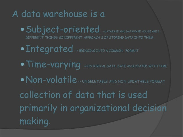 Subject oriented??  5  Operational Database  Application -orientation  Order  processing  Saving account  Data ware house ...