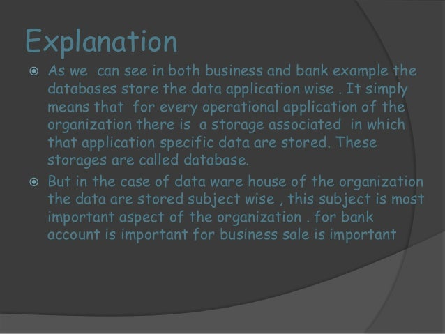 Integrated ??  •Data in DW comes from several operational systems.  •Different datasets in these operational system have d...
