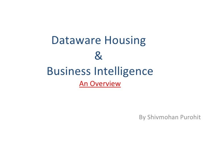 Dataware Housing  &  Business Intelligence An Overview By Shivmohan Purohit