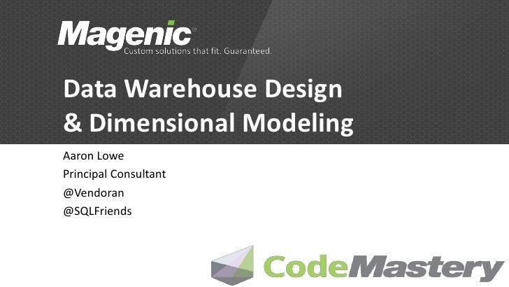 Data Warehouse Design& Dimensional ModelingAaron LowePrincipal Consultant@Vendoran@SQLFriends
