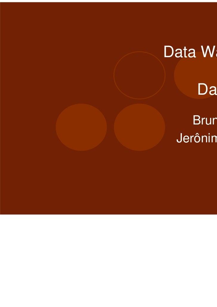 Data Warehouse              &    Data Mining    Bruno Machado Jerônimo Madruga