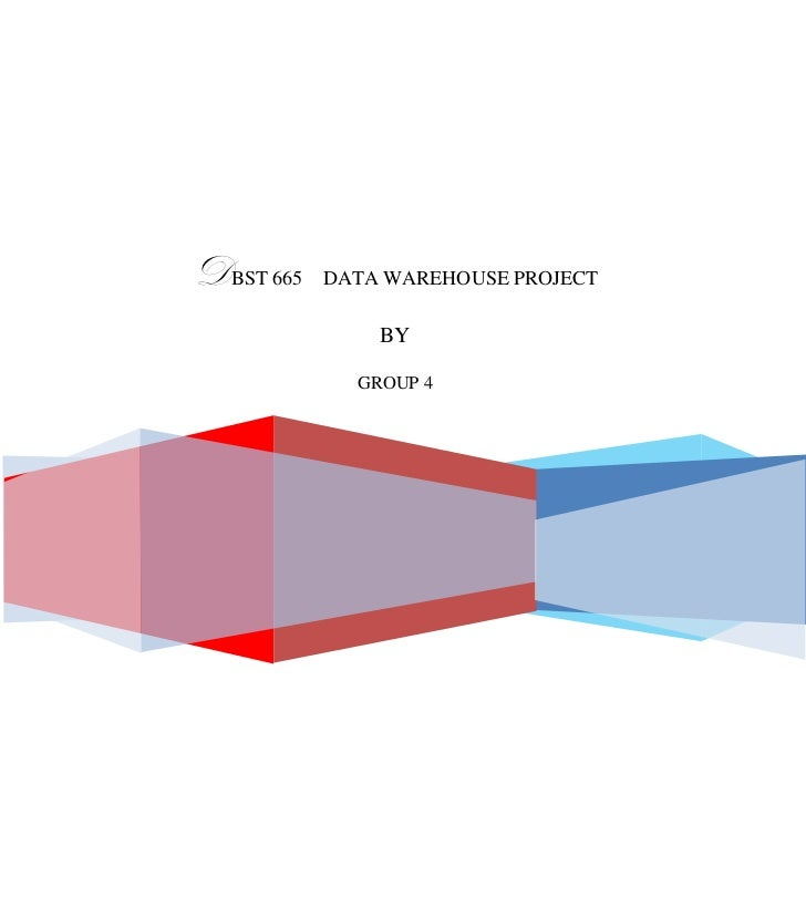 DBST 665   DATA WAREHOUSE PROJECT               BY             GROUP 4                                    0