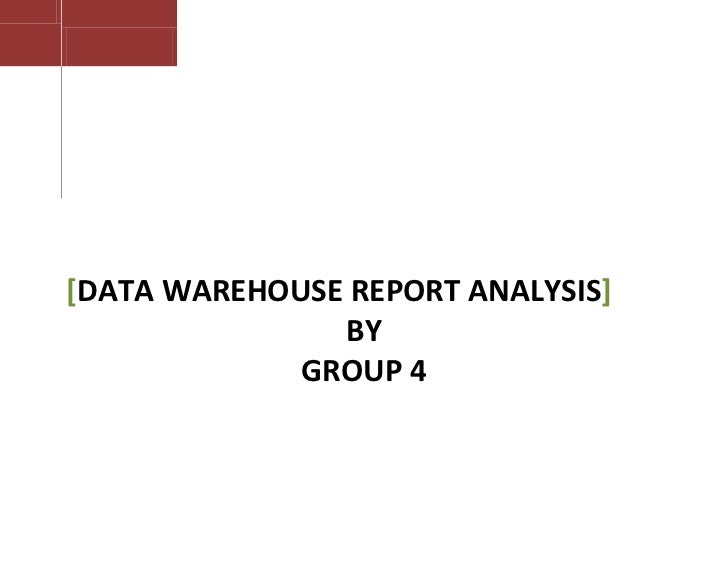 [DATA WAREHOUSE REPORT ANALYSIS]               BY             GROUP 4