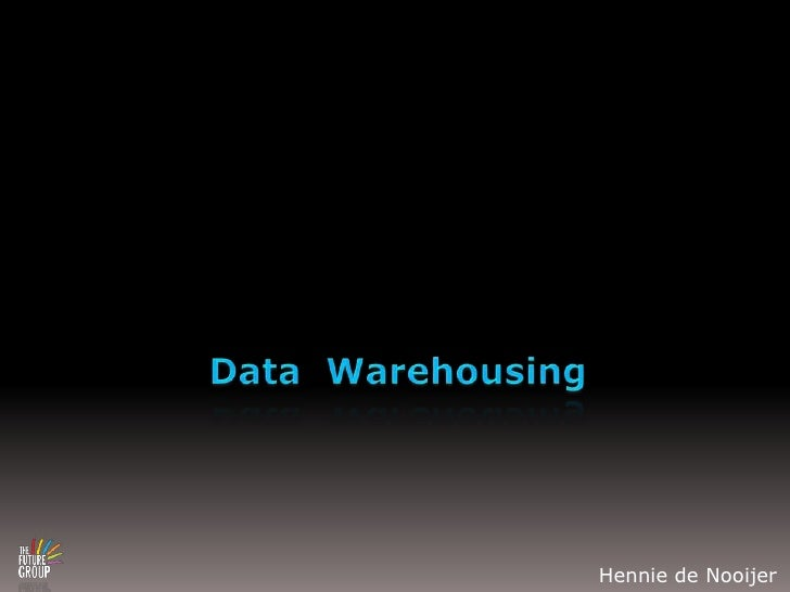 Data  Warehousing<br />Hennie de Nooijer<br />