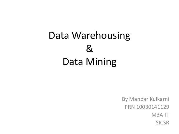 Data Warehousing        &   Data Mining              By Mandar Kulkarni               PRN 10030141129                     ...