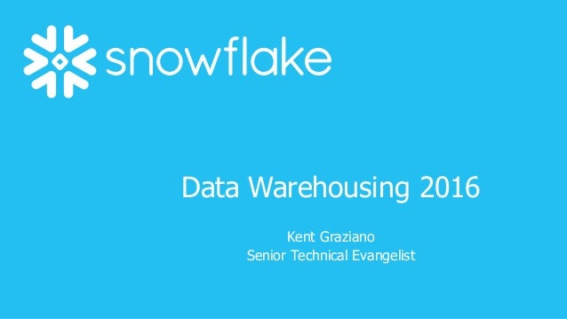 Data  Warehousing  2016 Kent  Graziano Senior  Technical  Evangelist