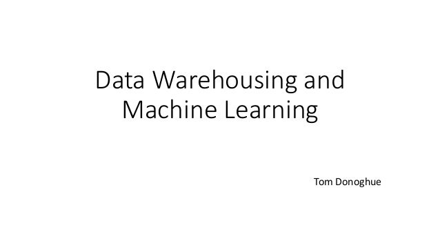 Data Warehousing and Machine Learning Tom Donoghue