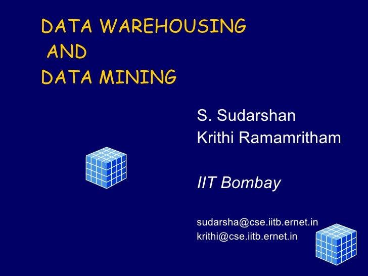 DATA WAREHOUSING   AND DATA MINING S. Sudarshan Krithi Ramamritham IIT Bombay [email_address] [email_address]