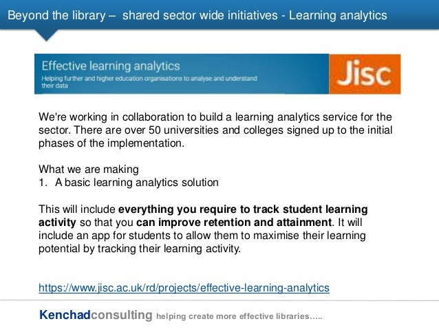 Kenchadconsulting helping create more effective libraries….. Beyond the library – shared sector wide initiatives - Learnin...