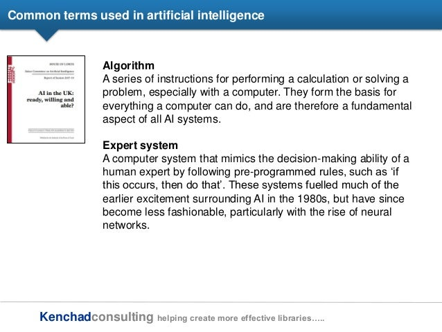 Kenchadconsulting helping create more effective libraries….. Common terms used in artificial intelligence Algorithm A seri...