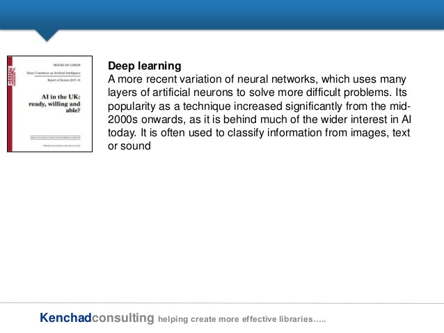 Kenchadconsulting helping create more effective libraries….. Deep learning A more recent variation of neural networks, whi...