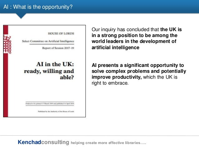 Kenchadconsulting helping create more effective libraries….. AI : What is the opportunity? Our inquiry has concluded that ...