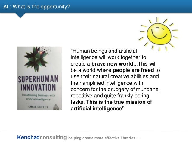 Kenchadconsulting helping create more effective libraries….. AI : What is the opportunity? ―Human beings and artificial in...