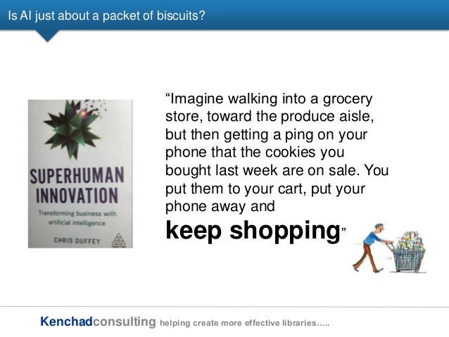 Kenchadconsulting helping create more effective libraries….. Is AI just about a packet of biscuits? ―Imagine walking into ...