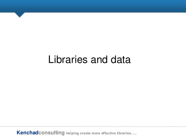 Kenchadconsulting helping create more effective libraries….. Libraries and data