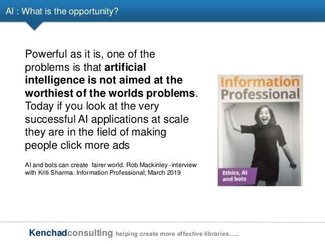 Kenchadconsulting helping create more effective libraries….. AI : What is the opportunity? Powerful as it is, one of the p...