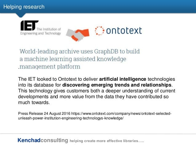 Kenchadconsulting helping create more effective libraries….. Helping research . The IET looked to Ontotext to deliver arti...